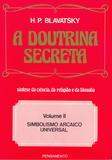 A Doutrina Secreta - (Vol. II) - Simbolismo Arcaico Universal