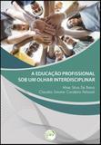 A Educação Profissional Sob Um Olhar Interdisciplinar - Crv