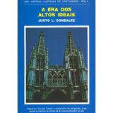 A Era dos Altos Ideais Vol. 4 - Justo L. González - Vida nova