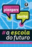 A Escola do Futuro - O Que Querem (e Precisam) Alunos, Pais e Professores