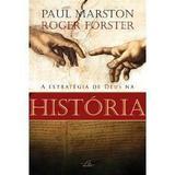 A Estrategia de Deus na Historia - Paul Marston, Roger Forster - Editora reflexão