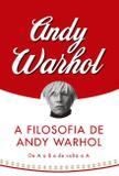 A filosofia de Andy Warhol - De A a B e de volta a A