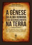 A gênese da alma humana e seu desenvolvimento na Terra - Editora dos frades