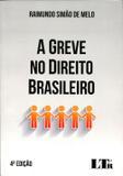 A Greve no Direito Brasileiro - 4ª Edição 2017 - Ltr