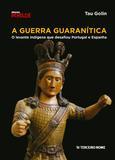 A guerra guaranítica - o levante indígena que desafiou Portugal e Espanha