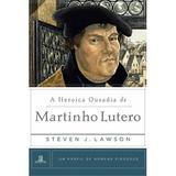 A Heroica Ousadia de Martinho Lutero - Steven Lawson - 9788581321332