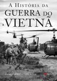 A Historia da Guerra do Vietna - M.books