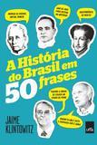 A Historia do Brasil em 50 Frases - Leya casa da palavra