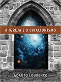A igreja e o criacionismo - Editora fiel