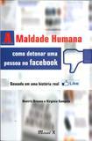 A Maldade Humana - Como Detonar uma Pessoa no Facebook - Mauad