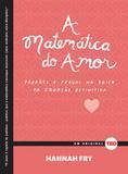 A matemática do amor - padrões e provas na busca da equação definitiva