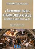 A Personalidade Jurídica da Igreja Católica no Brasil: Do Padroado ao Brasil - Santa Sé - Ltr