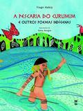 A Pescaria do Curumim e Outros Poemas Indigenas - Panda books  -