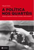 A política nos quartéis - Revoltas e protestos de oficiais na ditadura militar brasileira