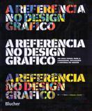 A Referência No Design Gráfico - Edgard blücher