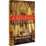 A Reforma Protestante - Abraão De Almeida - Cpad