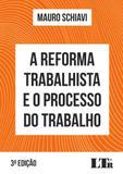 A Reforma Trabalhista e o Processo do Trabalho - 3ª Edição (2018) - Ltr