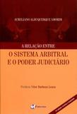 A Relação entre o Sistema Arbitral e o Poder Judiciário - Editora forum