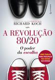 A revolução 80/20 - O poder da escolha : menos trabalho, menos preocupação, mais sucesso, mais diversão