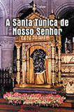 A Santa Tunica de Nosso Senhor - Luis E. Dufaur - Petrus