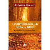 A Surpreendente Obra de Deus - Jonathan Edwards - Shedd publicações