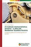 A tradição memorialística mineira - a obra de Waldemar Euzéb - Novas edicoes academicas