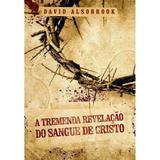 A Tremenda Revelação do Sangue de Cristo - David Alsobrook - Atos