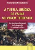 A Tutela Jurídica da Fauna Selvagem Terrestre - Juruá