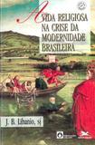 A vida religiosa na crise da modernidade brasileira
