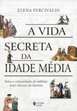 A Vida Secreta da Idade Média - Vozes