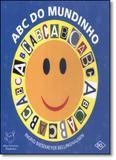 Abc do Mundinho - Coleção Meus Primeiros Mundinhos - Dcl - difusao cultural do livro