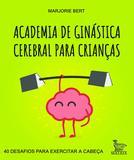 Academia de ginástica cerebral para crianças - 40 desafios para exercitar a cabeça