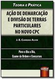 Ação de Demarcação e Divisão de Terras Particulares no Novo CPC - Teoria e Prática - Para o Dia a Di - Jurua