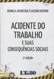 Acidente do Trabalho e Suas Consequências Sociais - 2ª Edição 2016 - Ltr