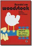 Acordei em woodstock: viagem, memorias, perplexida - Gaia (global)