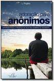 Adoracao para anonimos: experimentando a presenca - Reflexao