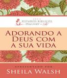 Adorando A Deus Com Nossa Vida - Thomas nelson brasil