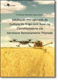 Adubação Nitrogenada da Cultura do Trigo Com Base na Clorofilometria Via Aeronave Remotamente Pilotada - Paco editorial