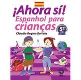 Ahora Sí - Espanhol Para Crianças - 5º Ano / 4ª Série - Escala educacional