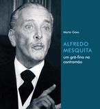 Alfredo Mesquita - um grã-fino na contramão