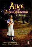 Alice no pais das maravilhas e a filosofia - cada vez mais e mais curioso - Madras