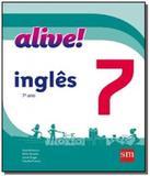 ALIVE! INGLES - 7o ANO - Edicoes sm