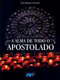 Alma de todo apostolado, a - Petrus editora - artpress