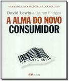 Alma do novo consumidor, a: academia brasileira de - Mbooks