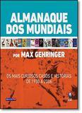 Almanaque dos Mundiais: Os Mais Curiosos Casos e Histórias de 1930 a 2006 - Globo