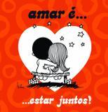 Amar é... Estar juntos!
