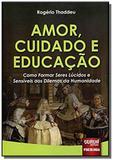 Amor, cuidado e educacao - como formar seres lucid - Jurua