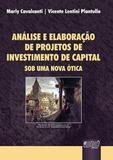 Análise e Elaboração de Projetos de Investimento de Capital - Sob Uma Nova Ótica - Juruá