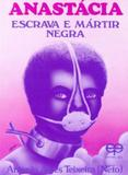 Anastácia-Escrava e Mártir Negra - Eco