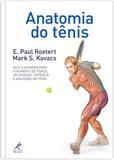 Anatomia do tênis - Guia ilustrado para o aumento de força, velocidade, potência e agilidade no tênis